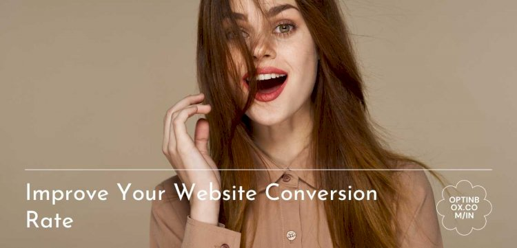 How to Improve The Conversion Rate of your Website